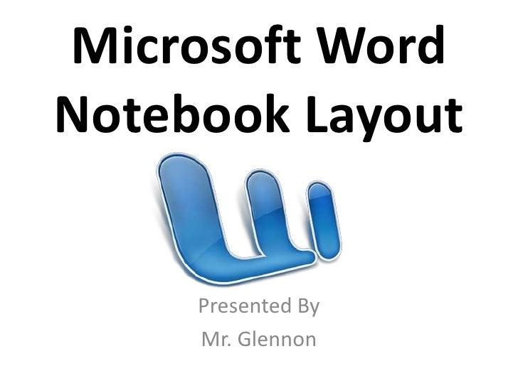 Microsoft WordNotebook Layout     Presented By     Mr. Glennon