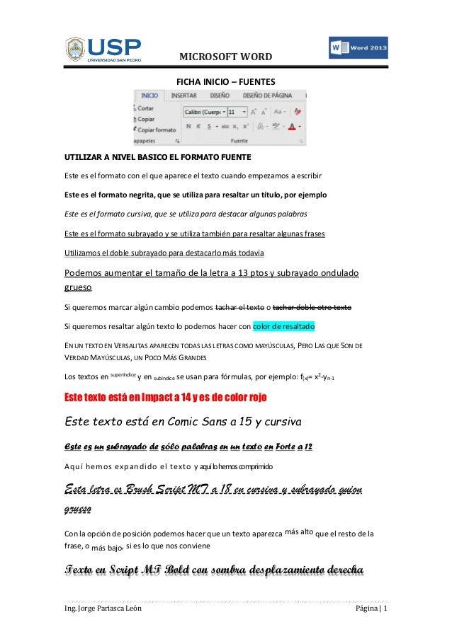 MICROSOFT WORD Ing. Jorge Pariasca León Página | 1 FICHA INICIO – FUENTES UTILIZAR A NIVEL BASICO EL FORMATO FUENTE Este e...