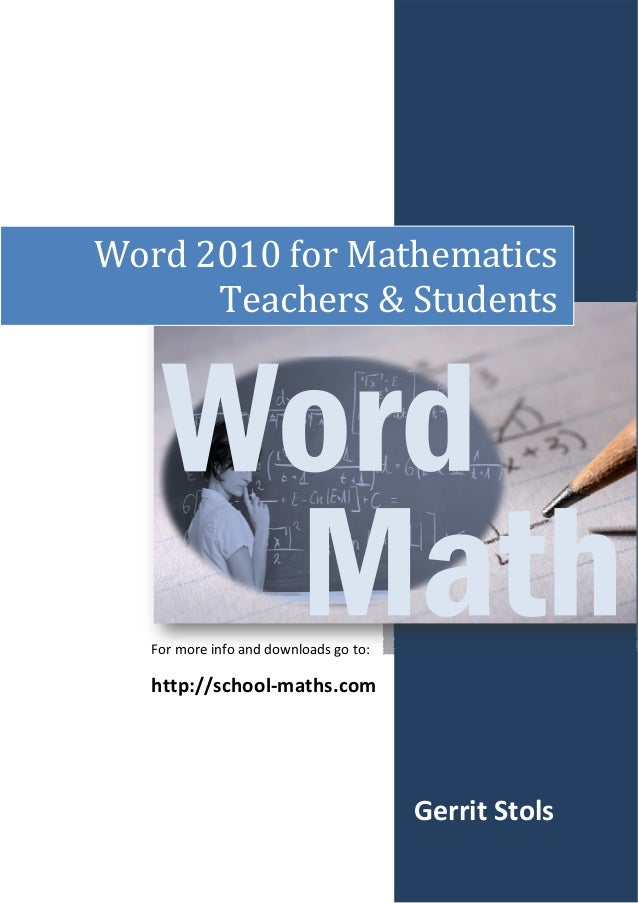 Word 2010 for Mathematics Teachers & Students  For more info and downloads go to:   http://school‐maths.com   G...