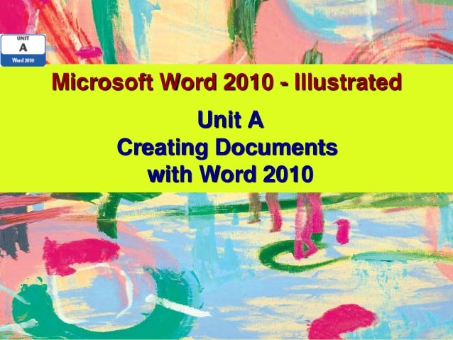 Microsoft Word 2010 - Illustrated             Unit A      Creating Documents        with Word 2010