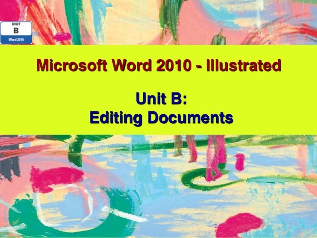Microsoft Word 2010 - Illustrated             Unit B:       Editing Documents