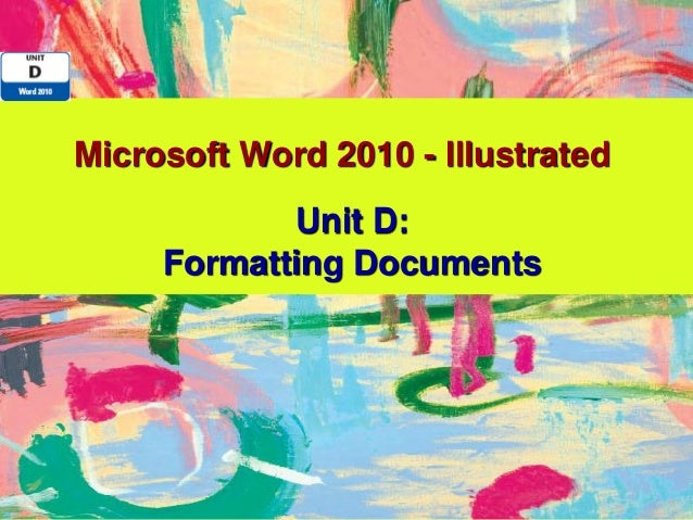 Microsoft Word 2010 - Illustrated            Unit D:     Formatting Documents