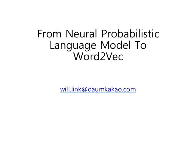From Neural Probabilistic  Language Model To  Word2Vec  will.link@daumkakao.com