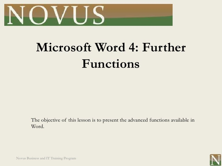 Microsoft Word 4: Further                   Functions         The objective of this lesson is to present the advanced func...
