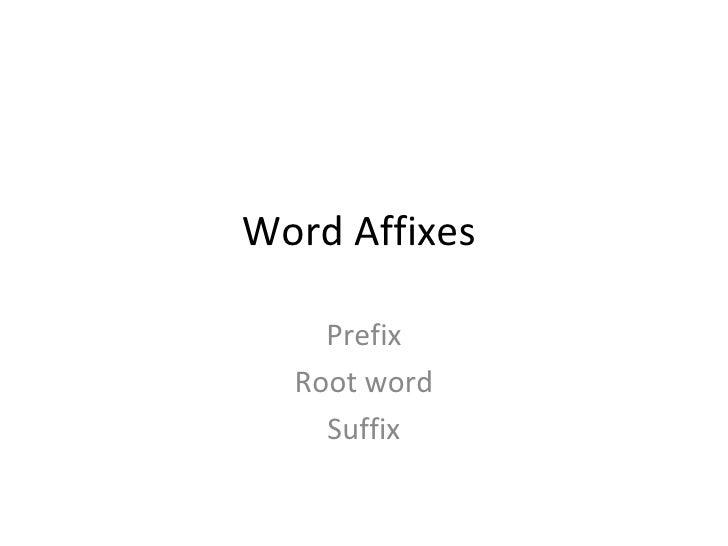 Word Affixes  Prefix Root word Suffix