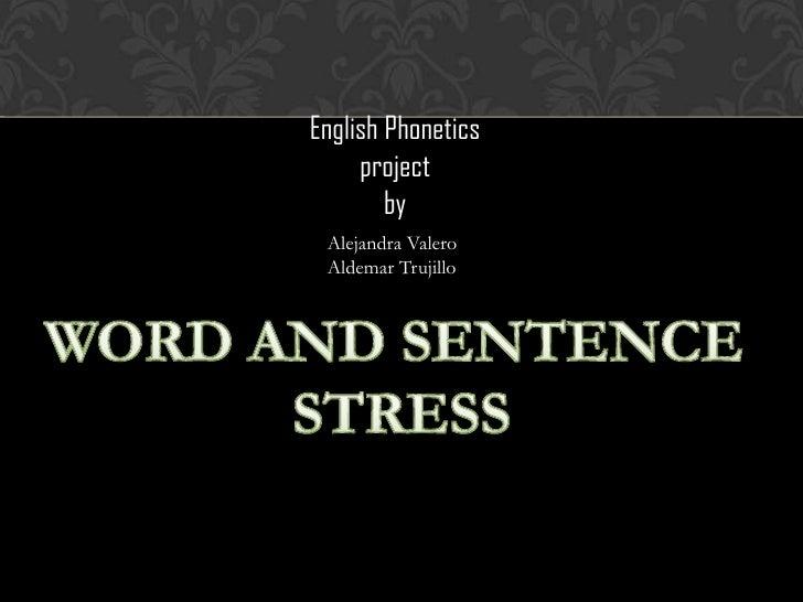 English Phonetics     project        by Alejandra Valero Aldemar Trujillo