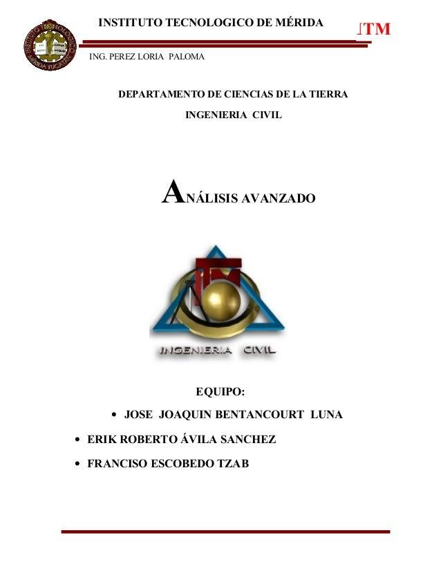 INSTITUTO TECNOLOGICO DE MÉRIDA ITM ING. PEREZ LORIA PALOMA DEPARTAMENTO DE CIENCIAS DE LA TIERRA INGENIERIA CIVIL ANÁLISI...