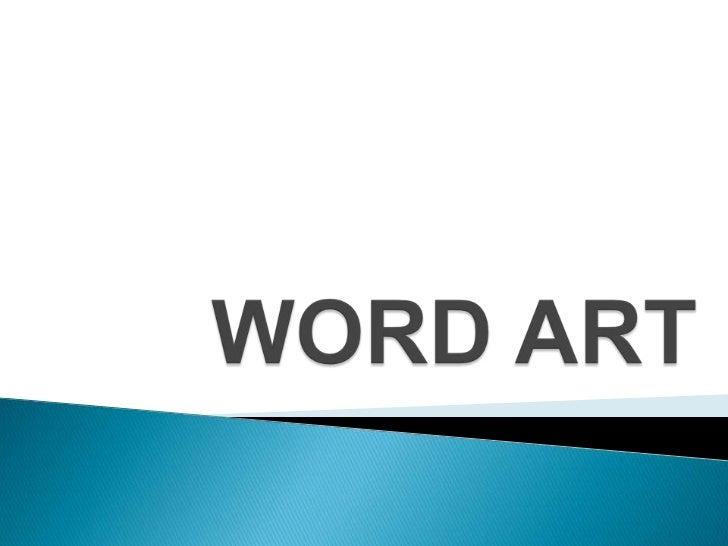    WordArt existe desde hace unas cuantas    versiones de Microsoft Word. Se lo utiliza    para realizar principalmente t...
