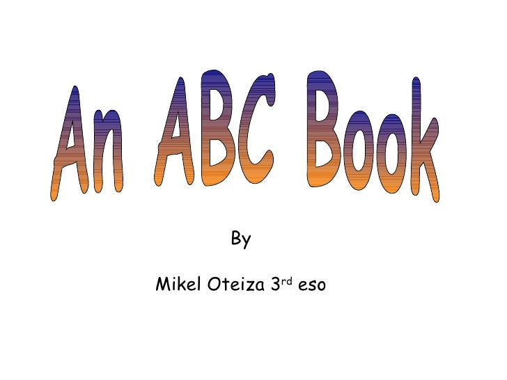 An ABC Book By Mikel Oteiza 3 rd  eso