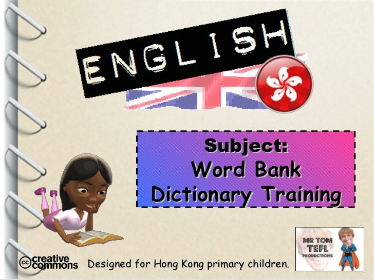 Designed for Hong Kong primary children. Subject: Word Bank Dictionary Training