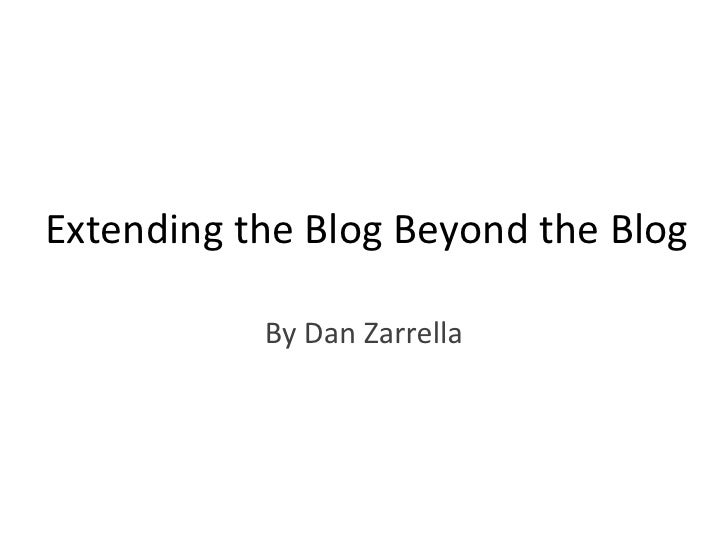 Extending the Blog Beyond the Blog             By Dan Zarrella