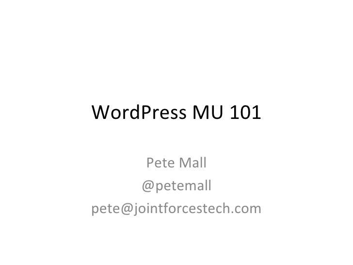 Pete Mall @petemall [email_address] WordPress MU 101