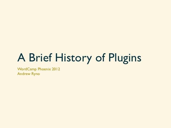 A Brief History of PluginsWordCamp Phoenix 2012Andrew Ryno