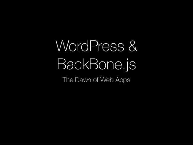 WordPress & BackBone.js The Dawn of Web Apps