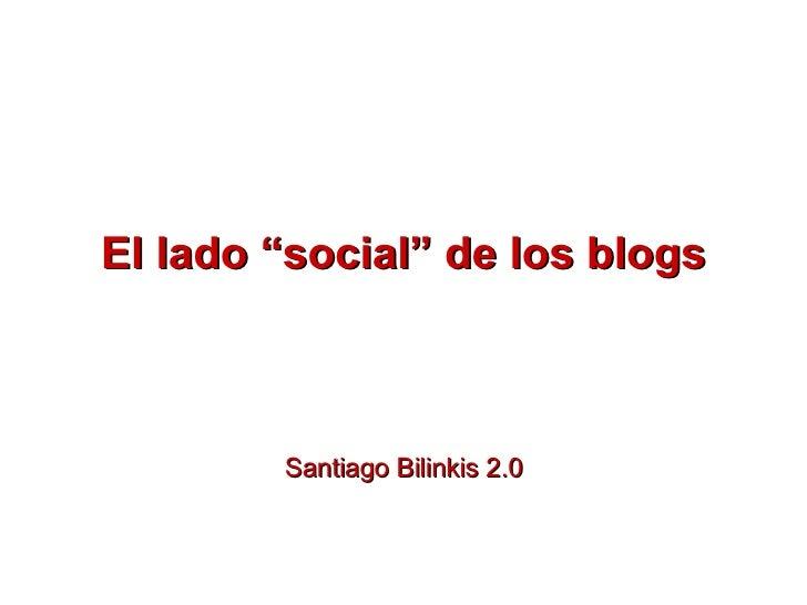 """El lado """"social"""" de los blogs Santiago Bilinkis 2.0"""