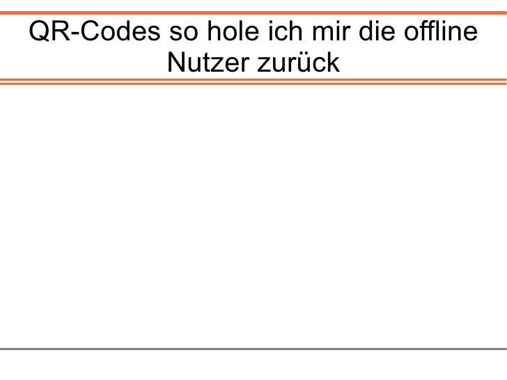 QR-Codes so hole ich mir die Offline-Nutzer zurück Slideshare http://bit.ly/9Qz0A3