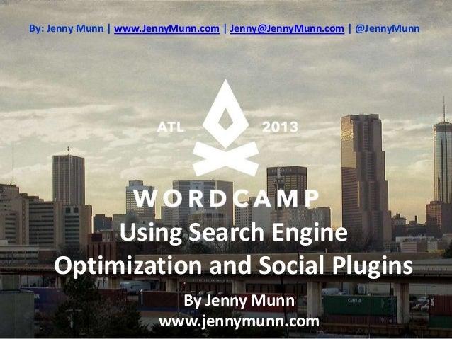 By: Jenny Munn   www.JennyMunn.com   Jenny@JennyMunn.com   @JennyMunn         Using Search Engine    Optimization and Soci...