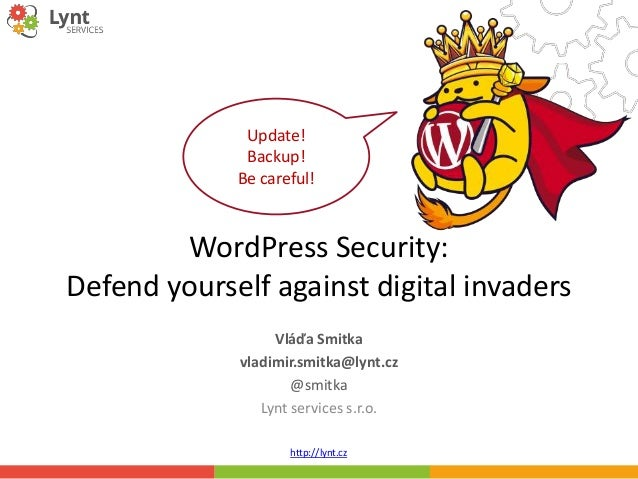 http://lynt.cz WordPress Security: Defend yourself against digital invaders Vláďa Smitka vladimir.smitka@lynt.cz @smitka L...