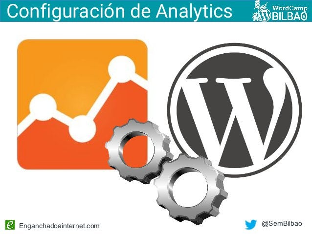 Enganchadoainternet.com @SemBilbao Configuración de Analytics