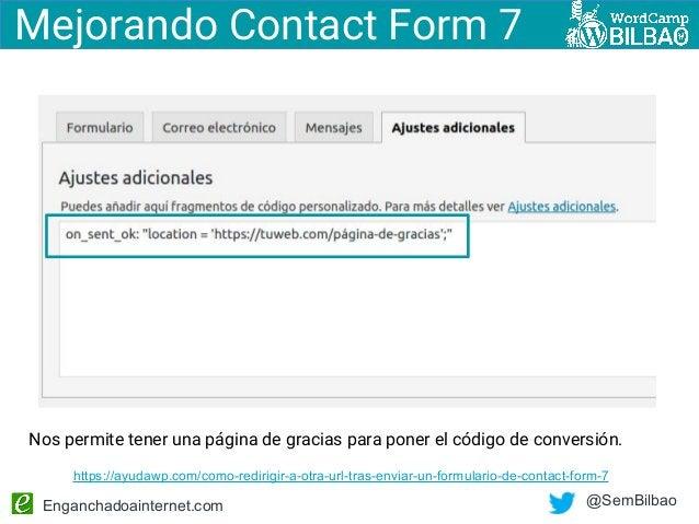 Enganchadoainternet.com @SemBilbao Mejorando Contact Form 7 Nos permite tener una página de gracias para poner el código d...