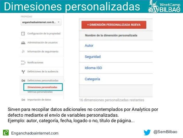 Enganchadoainternet.com @SemBilbao Dimesiones personalizadas Sirven para recopilar datos adicionales no contemplados por A...