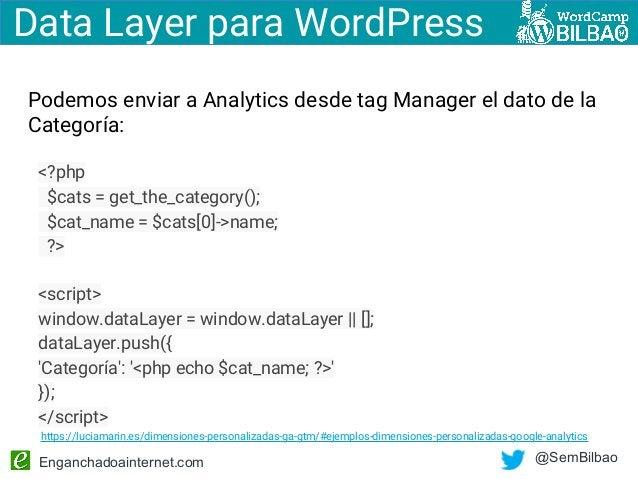 Enganchadoainternet.com @SemBilbao Podemos enviar a Analytics desde tag Manager el dato de la Categoría: <?php $cats = get...