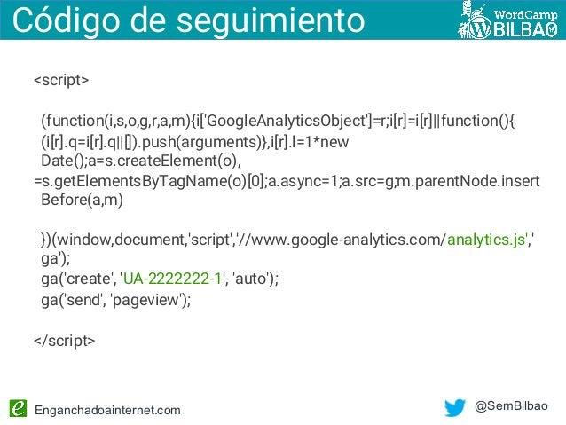 Enganchadoainternet.com @SemBilbao Código de seguimiento <script> (function(i,s,o,g,r,a,m){i['GoogleAnalyticsObject']=r;i[...