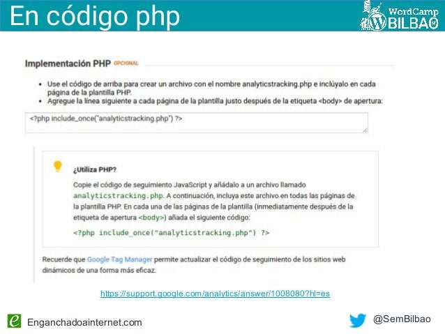 Enganchadoainternet.com @SemBilbao En código php https://support.google.com/analytics/answer/1008080?hl=es