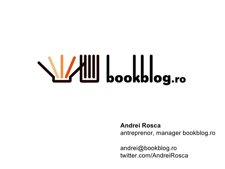 Andrei Rosca antreprenor, manager bookblog.ro [email_address] twitter.com/AndreiRosca