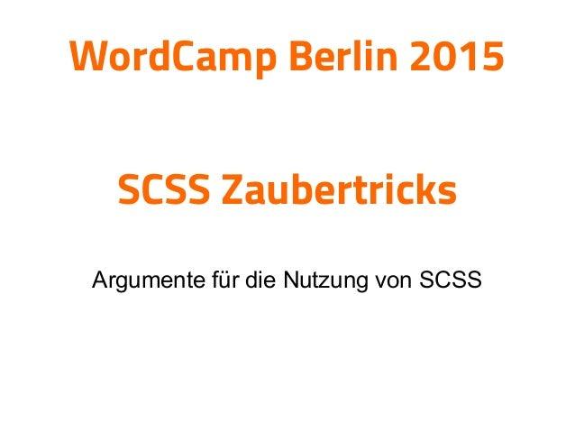 WordCamp Berlin 2015 SCSS Zaubertricks Argumente für die Nutzung von SCSS