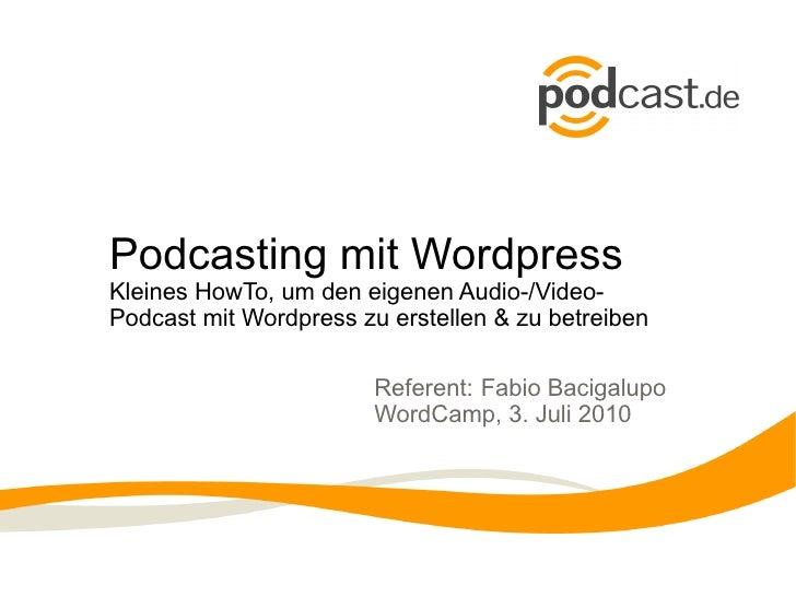 Podcasting mit Wordpress Kleines HowTo, um den eigenen Audio-/Video- Podcast mit Wordpress zu erstellen & zu betreiben    ...