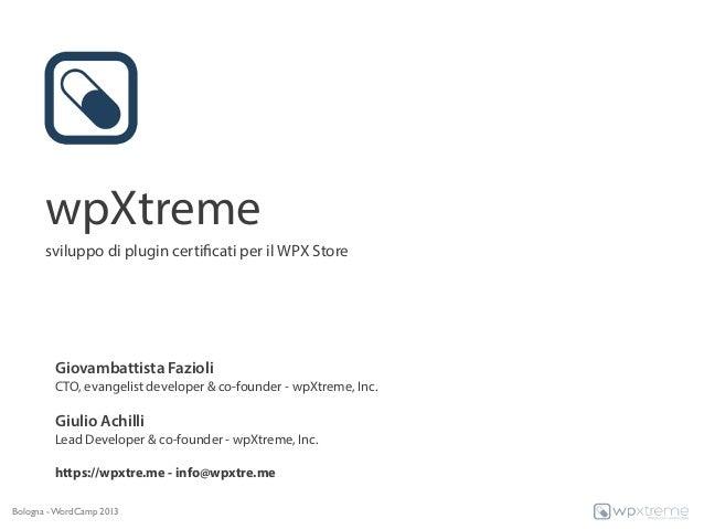wpXtreme       sviluppo di plugin certificati per il WPX Store         Giovambattista Fazioli         CTO, evangelist deve...
