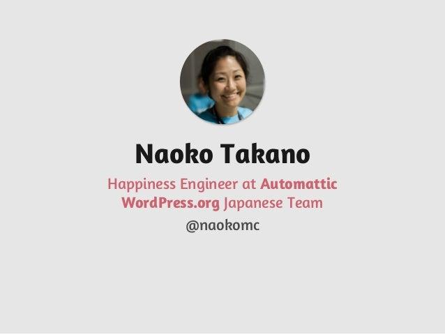 Happiness Engineer at Automattic WordPress.org Japanese Team Naoko Takano @naokomc
