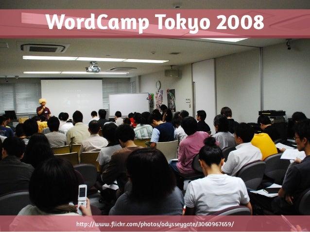 WordCamp Tokyo, 2008-2013 60 → 1100 attendees 8 → 100 volunteers