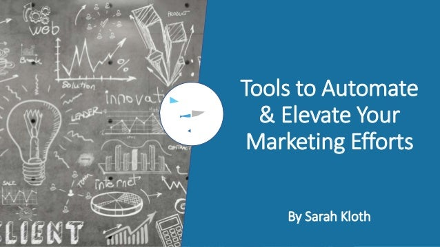 Tools to Automate & Elevate Your Marketing Efforts By Sarah Kloth