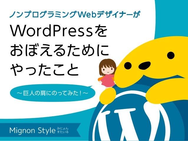 ノンプログラミングWebデザイナーが WordPressを おぼえるために やったこと ∼ 巨人の肩にのってみた!∼ Mignon Style みにょん すたいる