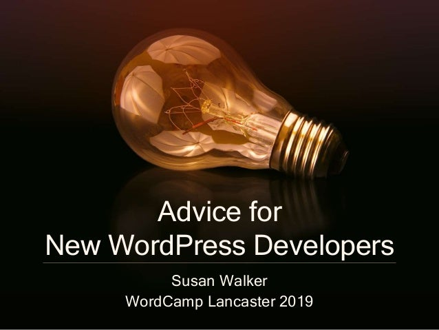 Advice for New WordPress Developers Susan Walker WordCamp Lancaster 2019