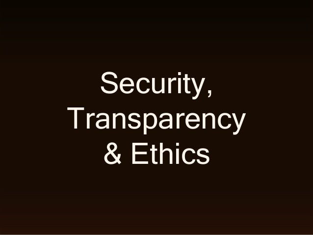 Security, Transparency & Ethics