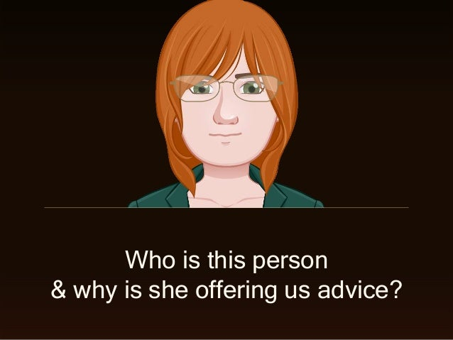 Who is this person & why is she offering us advice?