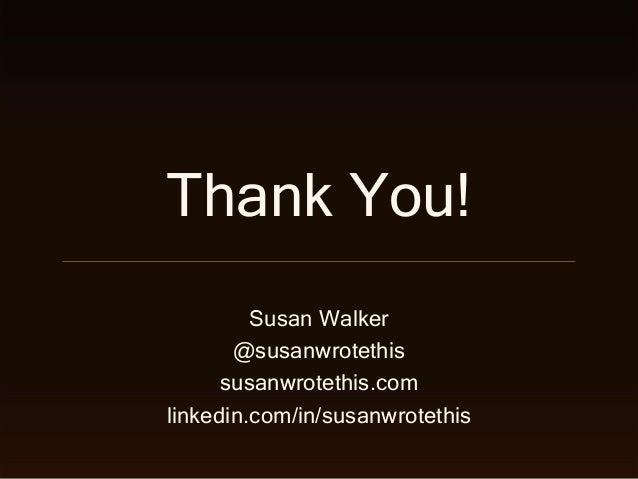 Thank You! Susan Walker @susanwrotethis susanwrotethis.com linkedin.com/in/susanwrotethis
