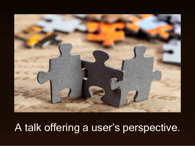 A talk offering a user's perspective.