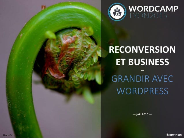 @mtsofan – flickr RECONVERSION ET BUSINESS — GRANDIR AVEC WORDPRESS Thierry Pigot — juin 2015 —