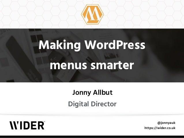 @jonnyauk https://wider.co.uk Making WordPress menus smarter Jonny Allbut Digital Director