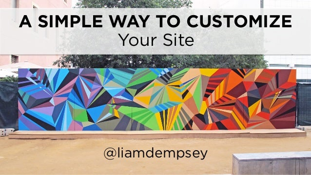 A SIMPLE WAY TO CUSTOMIZE @liamdempsey Your Site