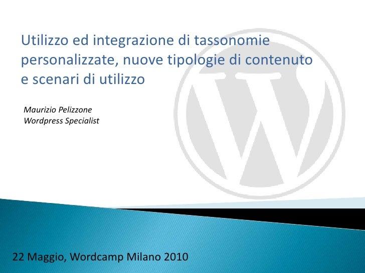 Utilizzo ed integrazione di tassonomie personalizzate, nuove tipologie di contenuto  e scenari di utilizzo<br />Maurizio P...