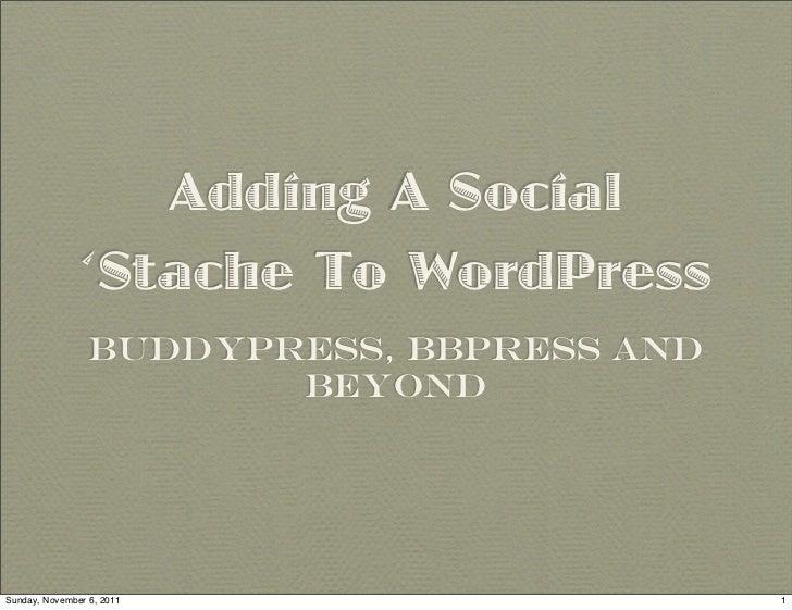 Adding A Social               'Stache To WordPress                 BuddyPress, bbPress and                        BeyondSu...