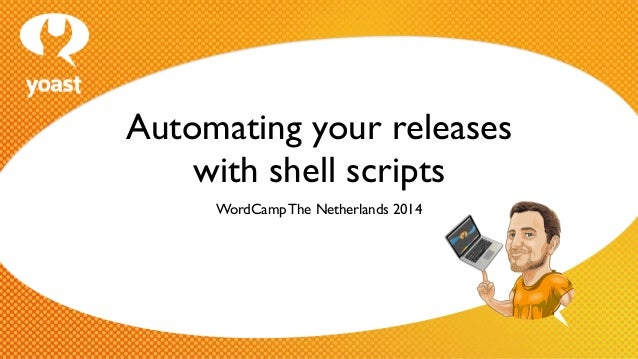 Automating your releases   with shell scripts WordCamp The Netherlands 2014