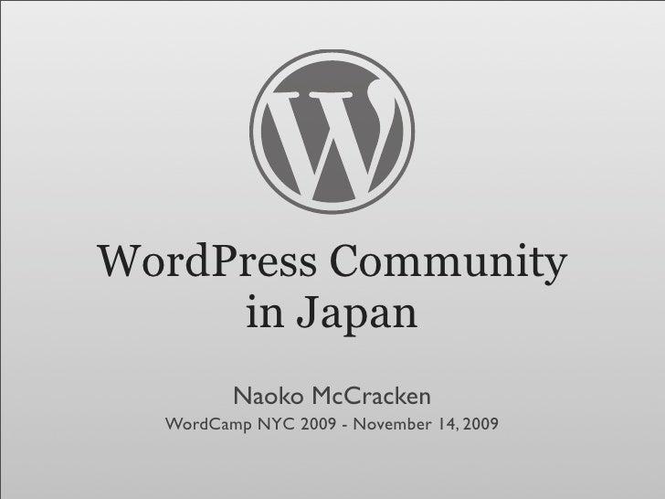 WordPress Community      in Japan          Naoko McCracken   WordCamp NYC 2009 - November 14, 2009
