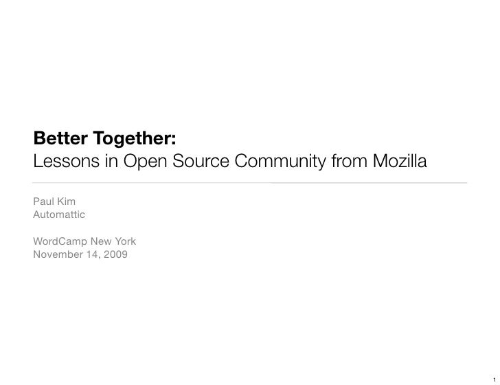 Better Together: Lessons in Open Source Community from Mozilla  Paul Kim Automattic  WordCamp New York November 14, 2009  ...