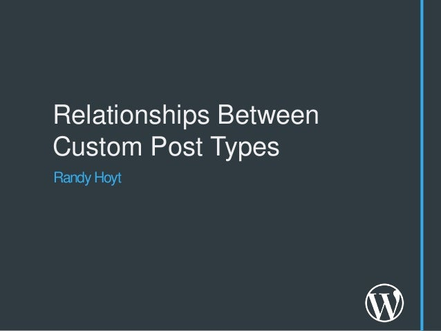 Relationships BetweenCustom Post TypesRandy Hoyt